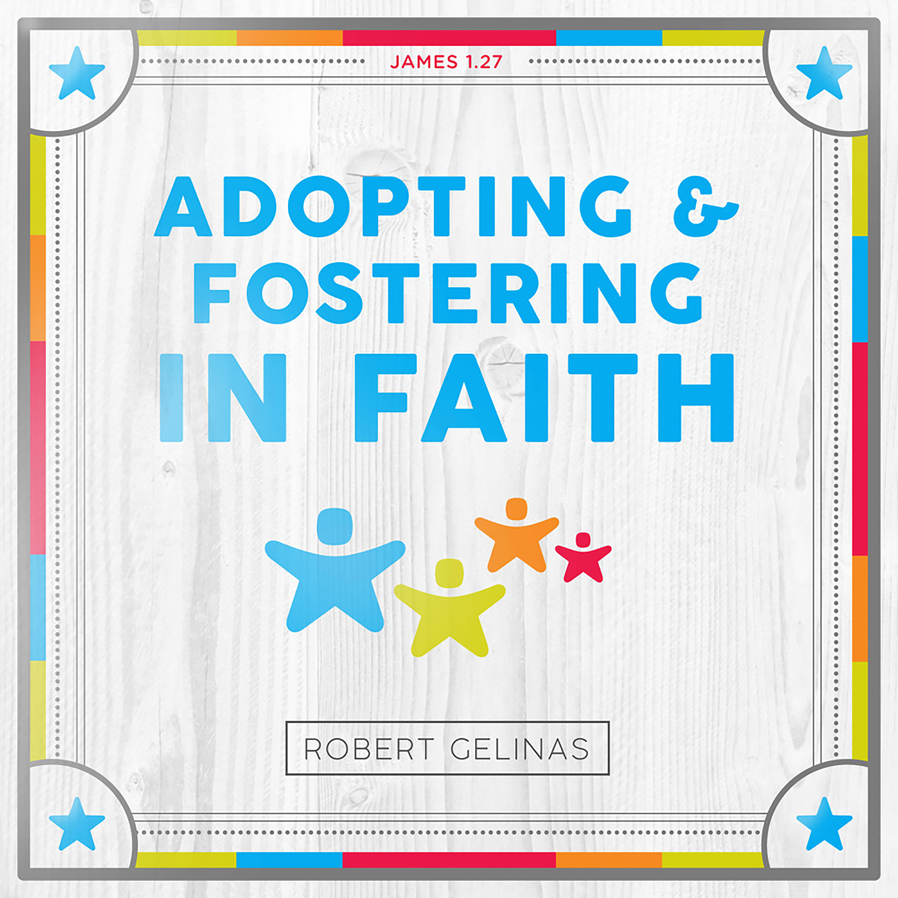 Adopting and Fostering in Faith with Robert Gelinas